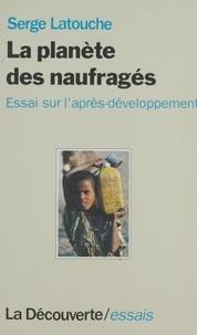 Serge Latouche - Planète des naufragés - Essai sur l'après-développement.