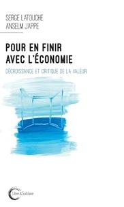 Serge Latouche et Anselm Jappe - Pour en finir avec l'économie - Décroissance et critique de la valeur.