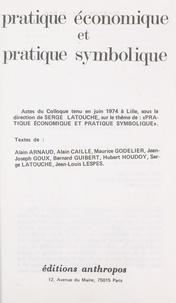 Serge Latouche - Pratique économique et pratique symbolique.