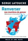 Serge Latouche - Renverser nos manières de penser - Entretiens avec D. lPepino, Thierry Paquot et Didier Harpajès sur la genèse et la portée d'une pen.