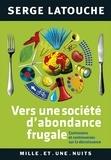 Serge Latouche - Vers une société d'abondance frugale - Contresens et controverses de la décroissance.