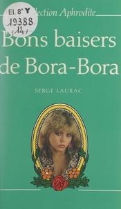 Serge Laurac et Pierre Genève - Bons baisers de Bora Bora.