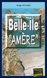 """Serge Le Gall - Landowski  : Belle-Île """"""""Amère"""""""" - Les enquêtes du commissaire Landowski - Tome 14."""