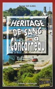 Serge Le Gall - Héritage de sang à Concarneau.