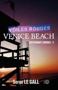 Serge Le Gall - Lieutenant Sorros Tome 2 : Voiles rouges sur Venice Beach.