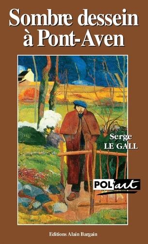 Serge Le Gall - Sombre dessein à Pont-Aven.