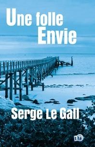Serge Le Gall - Une folle envie.