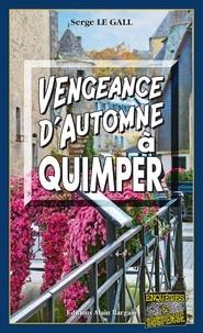 Serge Le Gall - Vengeance d'automne à Quimper.
