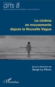 Serge Le Péron - Le cinéma en mouvements depuis la Nouvelle Vague.