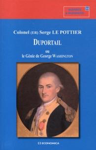 Serge Le Pottier - Duportail ou le génie de George Washington.