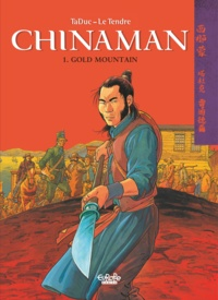 Serge Le Tendre et  Olivier TaDuc - Chinaman - Volume 1 - Gold Mountain.
