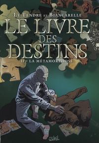 Serge Le Tendre et Franck Biancarelli - Le livre des destins Tome 2 : La métamorphose.