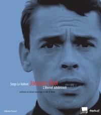 Serge Le Vaillant - Jacques Brel - L'éternel adolescent.