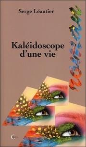 Serge Léautier - Kaléidoscope d'une vie.