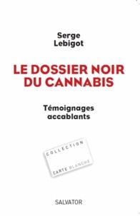 Serge Lebigot - Le dossier noir du cannabis - Témoignages accablants.