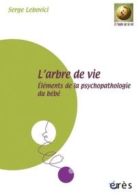Serge Lebovici - L'arbre de vie - Eléments de la psychopathologie du bébé.