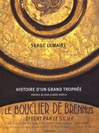 Serge Lemaire - Le bouclier de Brennus - Histoire d'un grand trophée.