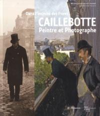 Serge Lemoine et Jean-Pierre de Mondenard - Dans l'intimité des frères Caillebotte - Peintre et Photographe.