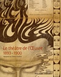 Serge Lemoine et Isabelle Cahn - Le théâtre de l'Oeuvre 1893-1900 - Naissance du théâtre moderne.