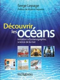 Découvrir les océans- Initiation à l'océanographie, science de la mer - Serge Lepage |