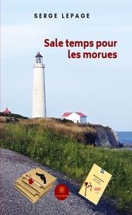 Serge Lepage - Sale temps pour les morues - Roman.