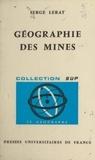 Serge Lerat et Pierre George - Géographie des mines.
