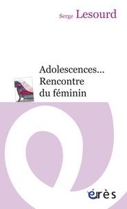 Serge Lesourd - Adolescences... - Rencontre du féminin.