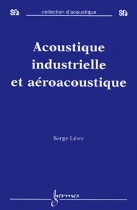 Acoustique industrielle et aéroacoustique - Serge Léwy |