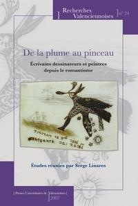 Serge Linarès - De la plume au pinceau - Ecrivains dessinateurs et peintres depuis le romantisme.