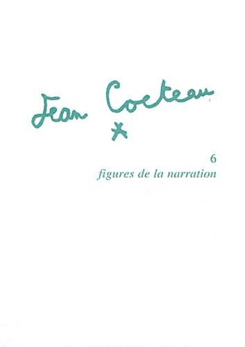 Serge Linarès - Jean Cocteau - Tome 6, Figures de la narration.