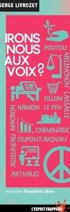 Serge Livrozet - Irons-nous aux voix ?.