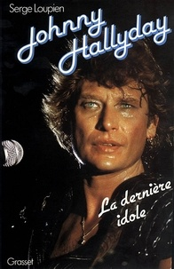 Serge Loupien - Johnny Hallyday - La dernière idole.