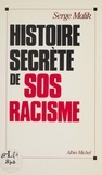 Serge Malik - Histoire secrète de SOS-racisme.