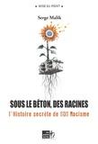 Serge Malik - Sous le béton, les racines : L'histoire secrète de SOS Racisme.