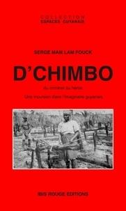 Serge Mam Lam Fouck - D'Chimbo - Du criminel au héros, une incursion dans l'imaginaire guyanais, 1858-1996.