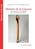 Serge Mam Lam Fouck et Apollinaire Anakesa Kululuka - Histoire de la Guyane - Du temps des Amérindiens à la crise de mars-avril 2017.