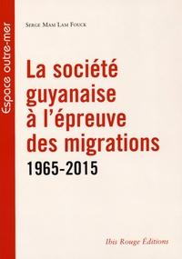 Serge Mam Lam Fouck - La société guyanaise à l'épreuve des migrations (1965-2015).
