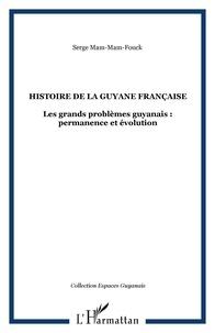 Serge Mam-Mam-Fouck - Histoire de la guyane francaise - les grands problemes guyanais : permanence et evolution.