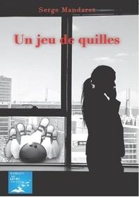 Serge Mandaret - Un jeu de quilles.