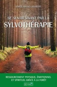 Serge Mang-Joubert - Se sentir vivant par la sylvothérapie.
