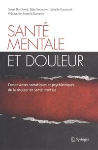 Serge Marchand et Djéa Saravane - Santé mentale et douleur - Composantes somatiques et psychiatriques de la douleur en santé mentale.