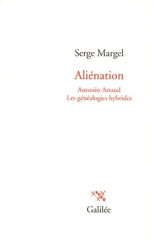 Serge Margel - Aliénation - Antonin Artaud - Les généalogies hybrides.