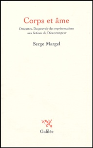 Serge Margel - Corps et âme - Descartes ; Du pouvoir des représentations aux fictions du Dieu trompeur.
