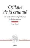 Serge Margel - Critique de la cruauté - Ou les fondements politiques de la jouissance.