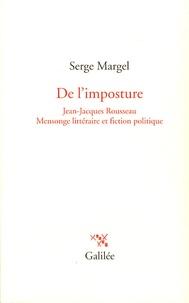 Serge Margel - De l'imposture - Jean-Jacques Rousseau, mensonge littéraire et fiction politique.