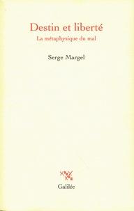 Serge Margel - Destin et liberté. - La métaphysique du mal.
