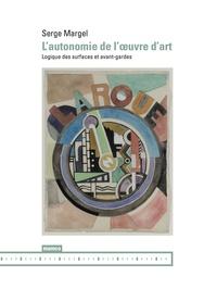 Serge Margel - L'autonomie de l'oeuvre d'art - Logique des surfaces et avant-gardes.
