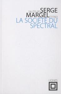 Serge Margel - La société du spectral.