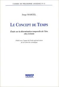 Serge Margel - Le concept de temps. - Etude sur la détermination temporelle de l'être chez Aristote.