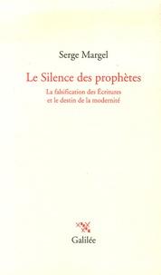 Serge Margel - Le Silence des prophètes - La falsification des Ecritures et le destin de la modernité.